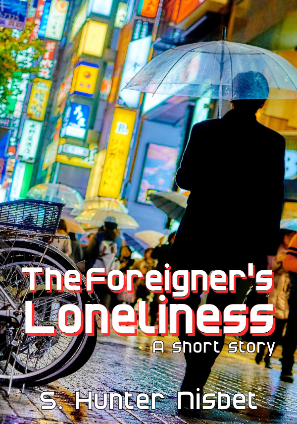 The Foreigner's Loneliness: A free short story by S. Hunter Nisbet